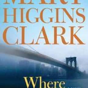 Where Are You Now? is listed (or ranked) 3 on the list The Best Mary Higgins Clark Books