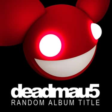Random Album Title is listed (or ranked) 1 on the list The Best Deadmau5 Albums of All Time