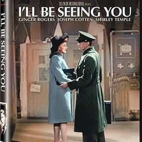 I'll Be Seeing You is listed (or ranked) 11 on the list The Best Romance Movies of the 1940s