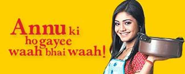 Annu Ki Ho Gayee Waah Bh... is listed (or ranked) 1 on the list TV Shows Produced By Tony Singh