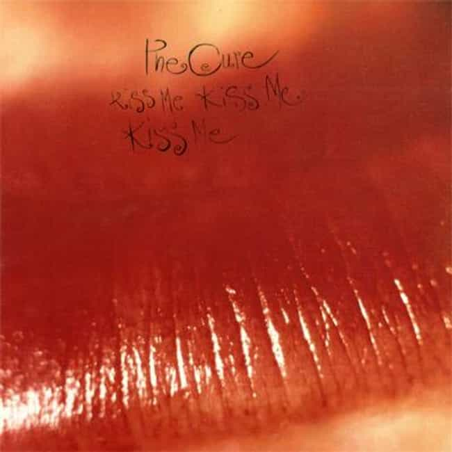 Kiss Me Kiss Me Kiss Me ... is listed (or ranked) 3 on the list The Best Cure Albums of All Time