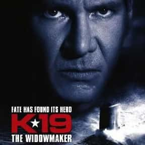 K-19: The Widowmaker is listed (or ranked) 19 on the list The Very Best Liam Neeson Movies