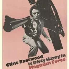 Magnum Force is listed (or ranked) 13 on the list The Best Movies Starring Clint Eastwood