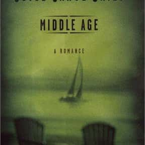 Middle Age: A Romance is listed (or ranked) 15 on the list The Best Joyce Carol Oates Books