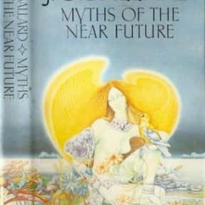 Myths of the Near Future is listed (or ranked) 22 on the list The Best J. G. Ballard Books