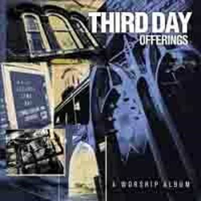 Offerings: A Worship Album is listed (or ranked) 2 on the list The Best Third Day Albums of All Time