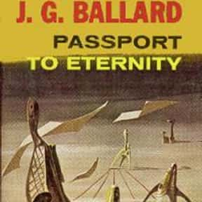 Passport to Eternity is listed (or ranked) 18 on the list The Best J. G. Ballard Books