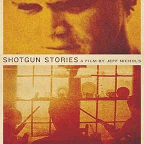 Shotgun Stories is listed (or ranked) 5 on the list The Best Michael Shannon Movies