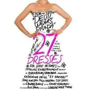27 Dresses is listed (or ranked) 8 on the list Romantic Movies Your Girlfriend Forces You To Watch