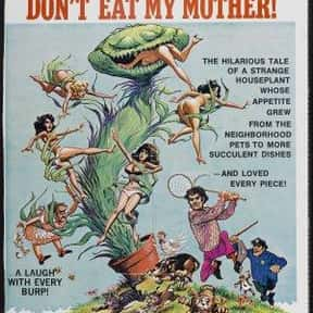 Please Don't Eat My Mother is listed (or ranked) 14 on the list The Best Horror Movies About Killer Plants