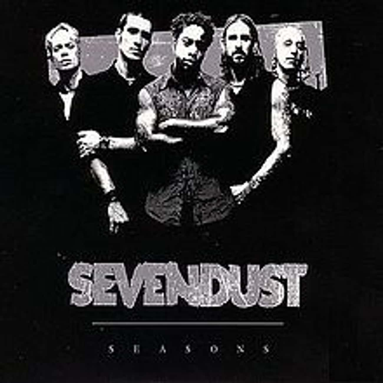 Seasons is listed (or ranked) 4 on the list The Best Sevendust Albums of All Time