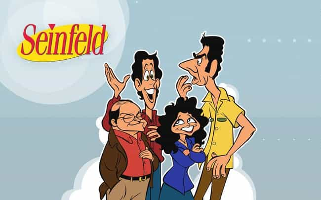 Seinfeld is listed (or ranked) 4 on the list What Your Favorite Sitcoms Would Look Like as Cartoons