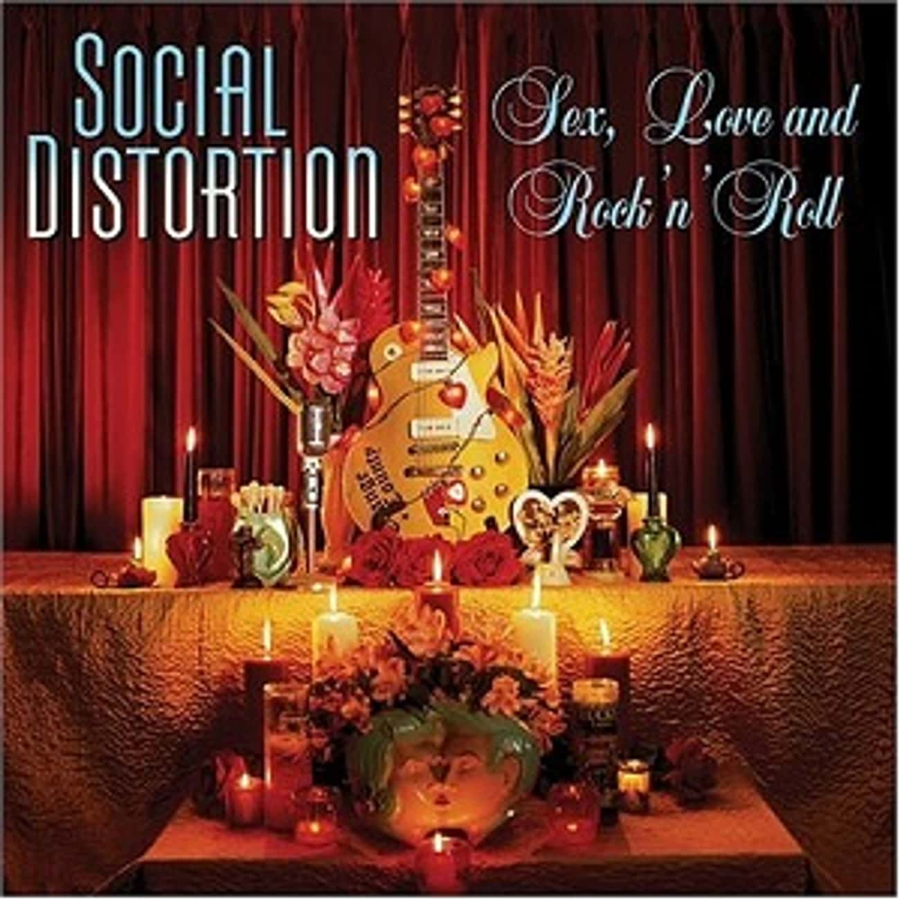 Sex, Love and Rock 'n' Roll is listed (or ranked) 4 on the list The Best Social Distortion Albums of All Time