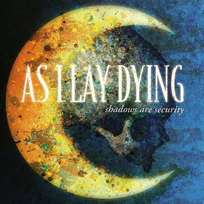 Shadows Are Security is listed (or ranked) 2 on the list The Best As I Lay Dying Albums of All-Time