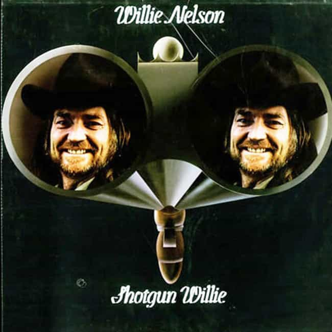 Shotgun Willie is listed (or ranked) 3 on the list The Best Willie Nelson Albums of All Time