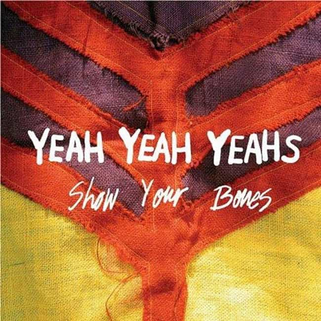 Show Your Bones is listed (or ranked) 3 on the list The Best Yeah Yeah Yeahs Albums of All Time