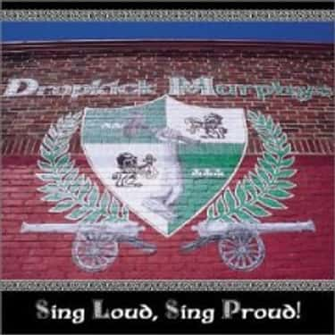 Sing Loud, Sing Proud! is listed (or ranked) 1 on the list The Best Dropkick Murphys Albums of All Time