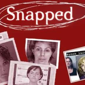 Snapped is listed (or ranked) 9 on the list The Best True Crime TV Shows