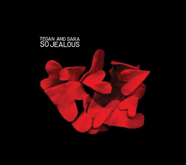 So Jealous is listed (or ranked) 3 on the list The Best Tegan And Sara Albums of All-Time