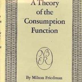 A theory of the consumption fu is listed (or ranked) 10 on the list The Best Milton Friedman Books