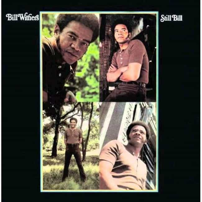 Still Bill is listed (or ranked) 1 on the list The Best Bill Withers Albums, Ranked