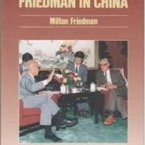 Friedman in China is listed (or ranked) 18 on the list The Best Milton Friedman Books