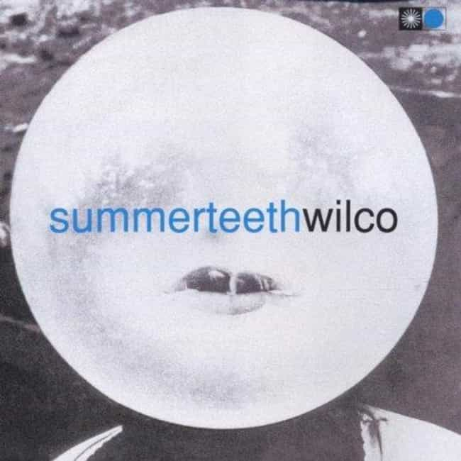 Summerteeth is listed (or ranked) 2 on the list The Best Wilco Albums of All Time