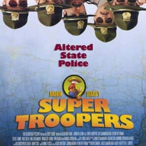 Super Troopers is listed (or ranked) 6 on the list The Best Movies to Watch While Stoned
