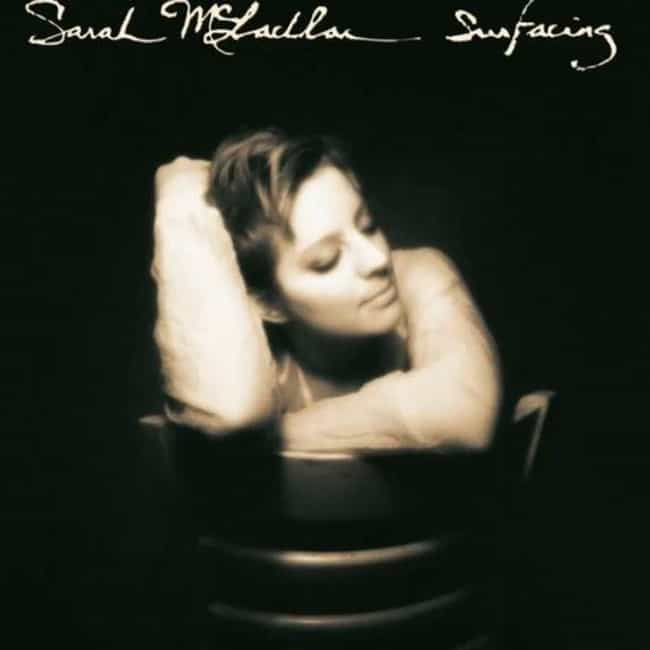 Surfacing is listed (or ranked) 1 on the list The Best Sarah McLachlan Albums, Ranked