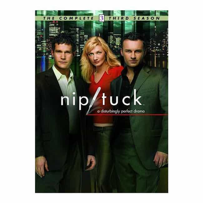 Nip/Tuck - Season 3 is listed (or ranked) 3 on the list The Best Seasons of Nip/Tuck