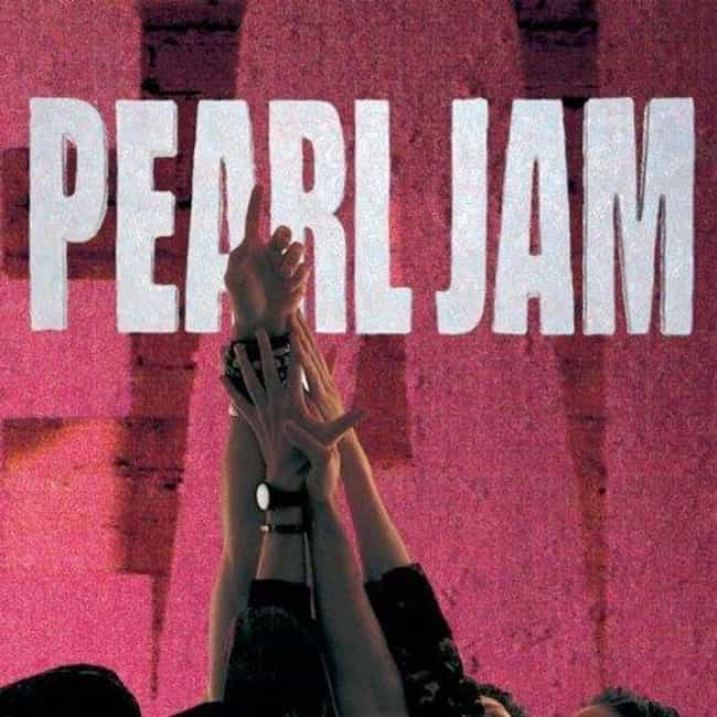 Ten is listed (or ranked) 1 on the list The Best Pearl Jam Albums of All Time