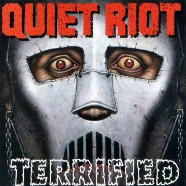 Terrified is listed (or ranked) 4 on the list The Best Quiet Riot Albums of All Time