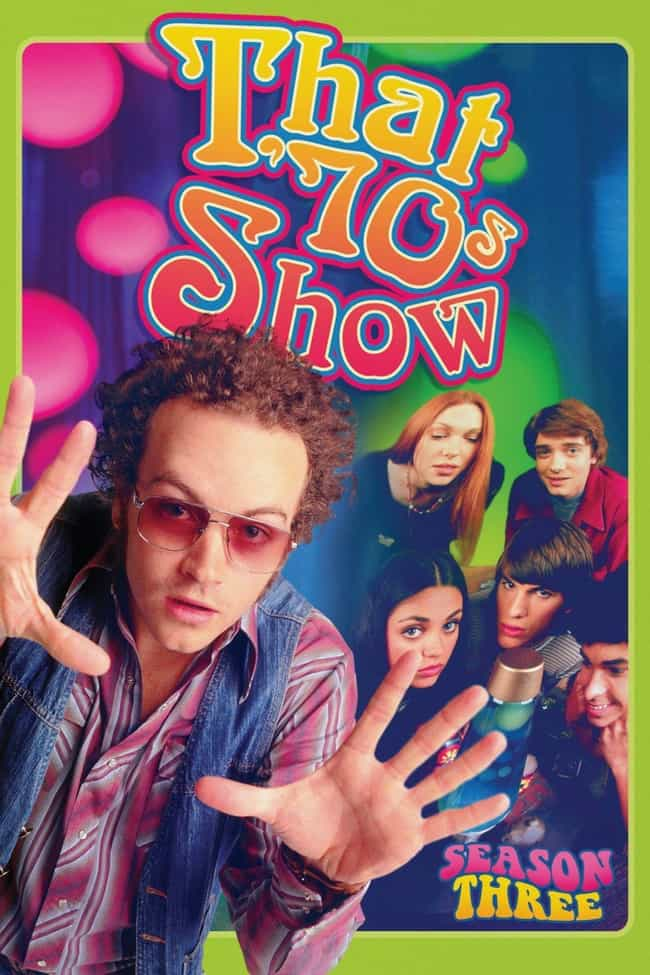 That 70's Show Season 3 ... is listed (or ranked) 4 on the list The Best Seasons of 'That '70s Show'