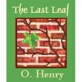 the last leaf o henry Leaves on the plant when the last one falls i must go, too i've known that for three days didn't the doctor tell you william sydney porter, or o henry sits for a portrait try to sleep, said sue i must call mister behrman up to be my model for my drawing of an old miner.