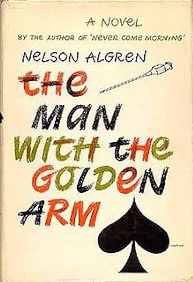 The Man with the Golden Arm is listed (or ranked) 3 on the list The Most Realistic Books About Drug Addiction