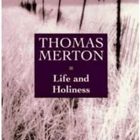 Life and Holiness is listed (or ranked) 15 on the list The Best Thomas Merton Books