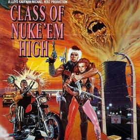 The Class of Nuke 'Em High is listed (or ranked) 25 on the list The Best B Movies of All Time