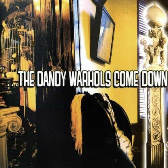 …The Dandy Warhols Come Down is listed (or ranked) 1 on the list The Best The Dandy Warhols Albums, Ranked
