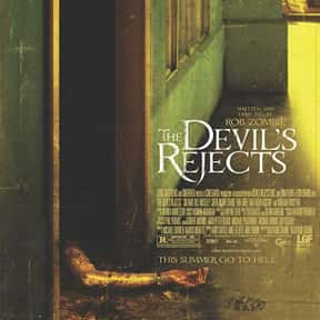 The Devil's Rejects is listed (or ranked) 4 on the list The Most Gratuitous Torture P*rn Movies That Are Undeniably Sadistic