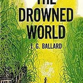 The Drowned World is listed (or ranked) 2 on the list The Best J. G. Ballard Books