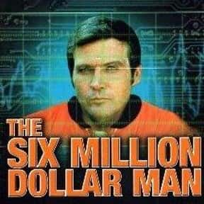 The Six Million Dollar Man is listed (or ranked) 1 on the list The Best 1970s Fantasy TV Series