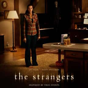The Strangers is listed (or ranked) 12 on the list Horror Movie Set-Ups You'd Least Like to Be Trapped In