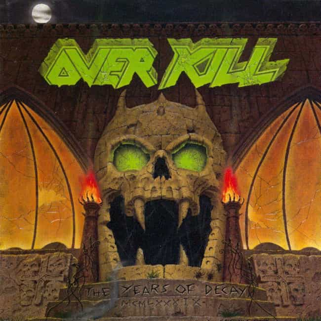 The Years of Decay is listed (or ranked) 1 on the list The Best Overkill Albums of All Time