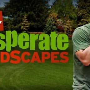 Desperate Landscapes is listed (or ranked) 18 on the list The Best Home Improvement TV Shows