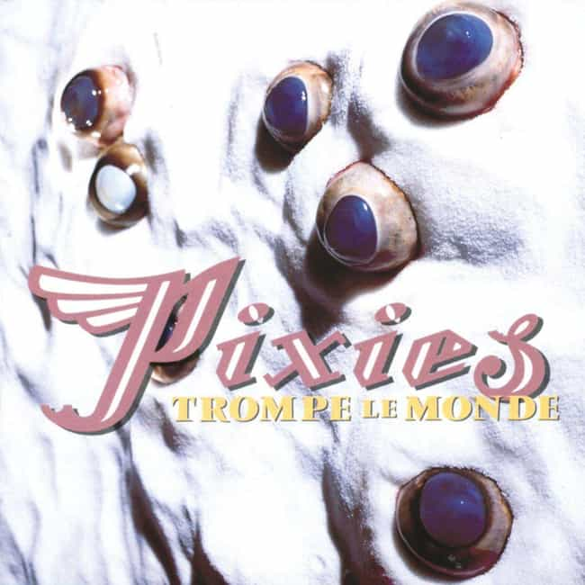Trompe le Monde is listed (or ranked) 4 on the list The Best Pixies Albums of All-Time