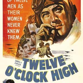 Twelve O'Clock High is listed (or ranked) 12 on the list The Greatest World War II Movies of All Time