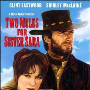 Two Mules for Sister Sara is listed (or ranked) 16 on the list The Best Movies Starring Clint Eastwood