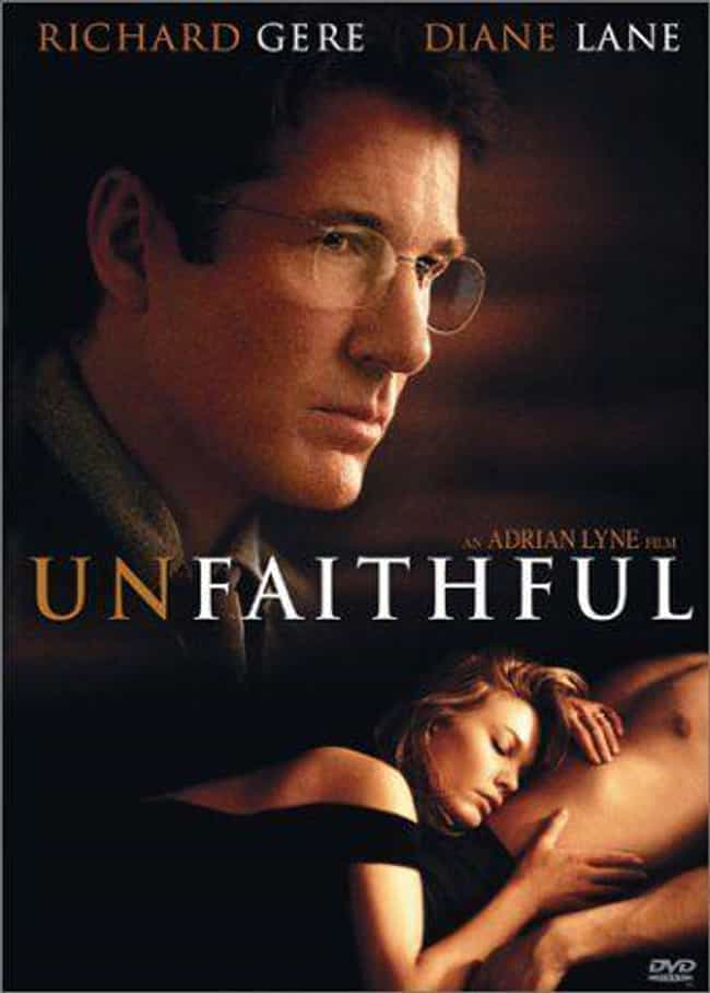 Unfaithful is listed (or ranked) 2 on the list The Top Movies That Will Get You Laid