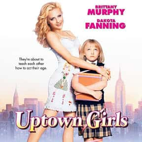 Uptown Girls is listed (or ranked) 2 on the list The Best Dakota Fanning Movies