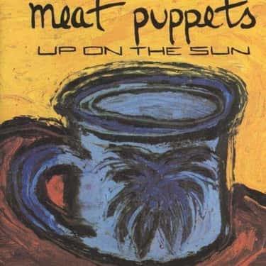 Up on the Sun is listed (or ranked) 2 on the list The Best Meat Puppets Albums of All Time
